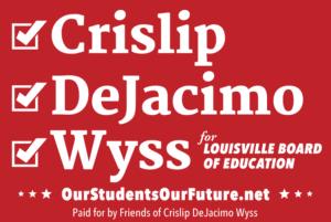 Crislip, DeJacimo, Wyss for Louisville Board of Education